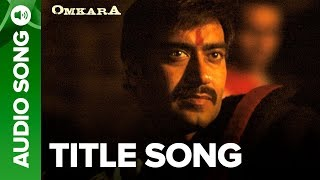 Omkara - Full Audio Song | Omkara | Ajay Devgn & Saif Ali