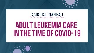 A Virtual Town Hall | Adult Leukemia Care in the Time of COVID-19