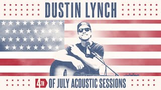Dustin Lynch – Ridin Roads (4th Of July Acoustic Sessions)