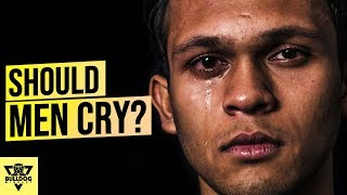 It Is OK For MEN To CRY? - How To Deal With Emotions As A Man?