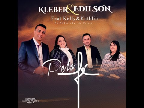 Kleber e Edílson - Pela FÉ -(feat. Kelly e Kathlin - As Andorinhas de Cristo)