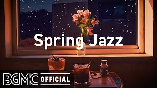 Spring Jazz: Relaxing Jazz & Coffee Shop Music Ambience - Background Music for Relax, Study, Work