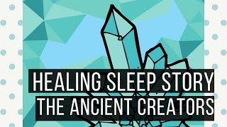 The Ancient Creators: Hypnotic Bedtime Story For Grown Ups
