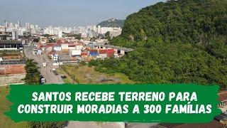 Santos recebe terreno para construir moradias a 300 famílias
