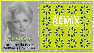 Nil Burak / Birisine Birisine (Murat Uncuoğlu & Emre HC Remix)