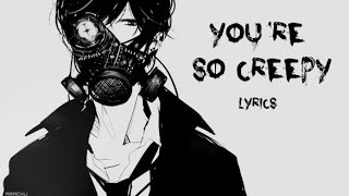 Nightcore ~ You're so creepy (Deeper version)