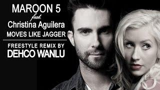 Maroon 5 - Moves like Jagger - Feat. Christina Aguilera - Freestyle Remix - By Dehco Wanlu