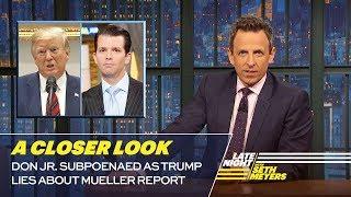 Don Jr. Subpoenaed as Trump Lies About Mueller Report: A Closer Look