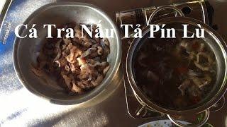 Cá Tra Nấu Tả Pín Lù Siêu Ngon