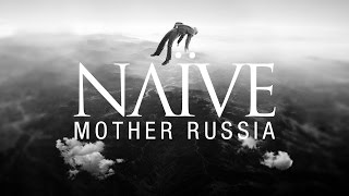 NAÏVE   Mother Russia   Official Audio From New Album ALTRA
