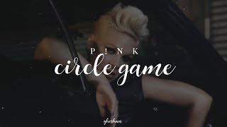 P!nk - Circle Game (Lyrics)