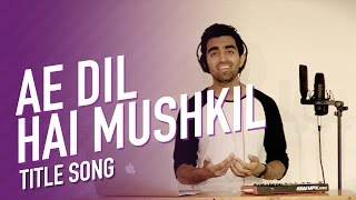 Ae Dil Hai Mushkil | Title Track | Cover | Anil Chitrapu