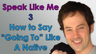 "Speak Like Me - 3 - How to Say ""Going To"" Like A Native Speaker - Sound Native with Drew Badger"