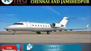 Take Reputed and Reliable Air Ambulance in Chennai and Jamshedpur by King