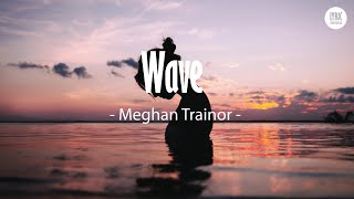 Meghan Trainor   Wave Ft. Mike Sabath (Lyrics)
