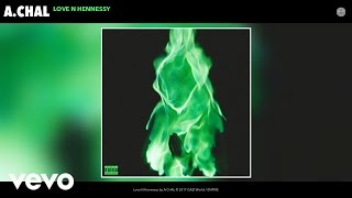 A.CHAL   Love N Hennessy (Audio)