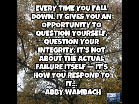 Every time you fall down, it gives you an opportunity to question yourself, question your integrity…
