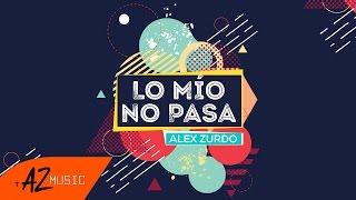 Alex Zurdo   Lo Mío No Pasa (Video Lyric Oficial)