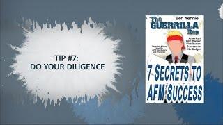 Tip #7: Do Your Diligence - 7 SECRETS TO AFM SUCCESS