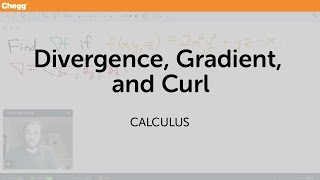 Gradient, Divergence And Curl | Calculus | Chegg Tutors