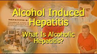 Alcohol Induced Hepatitis - What Is Alcoholic Hepatitis?