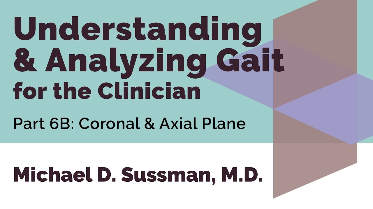 Understanding & Analyzing Gait For The Clinician: Part 06B [Coronal & Axial Plane]