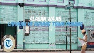 Enam Alasan Kenapa Harus Kunjungi George Town Penang saat Liburan ke Malaysia