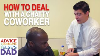 How do I deal with a chatty coworker?