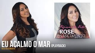 Rose Nascimento - Eu Acalmo o Mar (versão estúdio | playback)