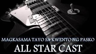 ALL STAR CAST - Magkasama Tayo Sa Kwento Ng Pasko [HQ AUDIO]