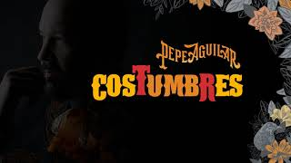 3. Pepe Aguilar   Costumbres (Audio Oficial)