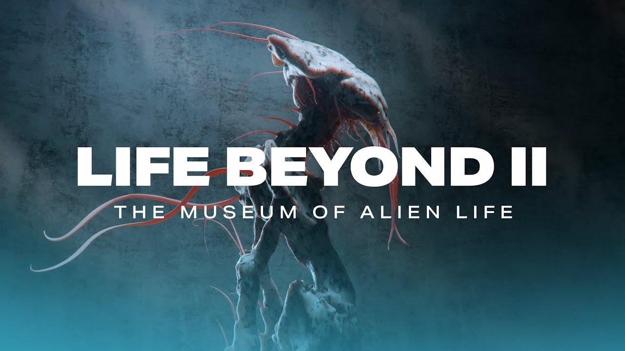 LIFE BEYOND II: The Museum of Alien Life (4K)