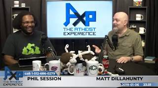 Atheist Experience 23.01 with Matt Dillahunty & Phil Session
