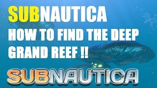 Subnautica How to find the deep grand reef