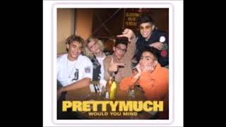 PRETTYMUCH ~ Would You Mind {Hour Loop}
