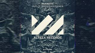 Phanatic   Out Of Body Experience (Original Mix)