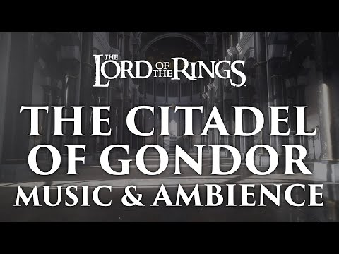 Lord of the Rings Music & Ambience | The Citadel of Gondor – Minas Tirith