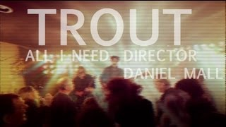 Trout - All I Need (OFFICIAL MUSIC VIDEO)