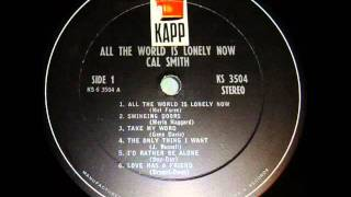 """Cal Smith """"All The World Is Lonely Now"""""""