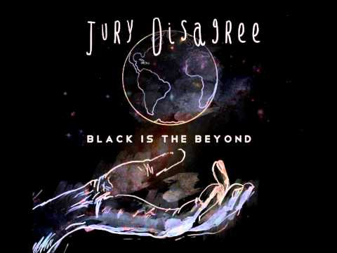 The Jury Disagree - Black is the Beyond