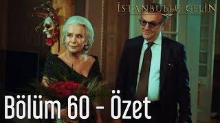 İstanbullu Gelin 60. Bölüm - Özet