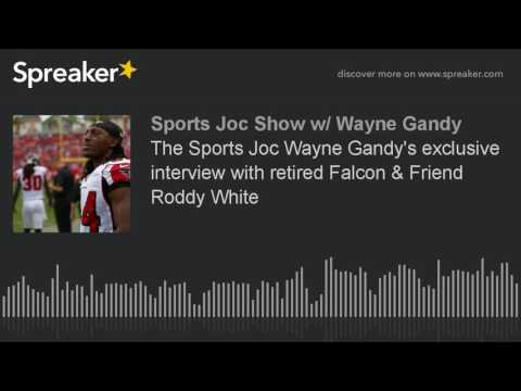 The Sports Joc Wayne Gandy's exclusive interview with retired Falcon & Friend Roddy White