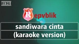 Repvblik - Sandiwara Cinta (Karaoke Version + Lyrics) No Vocal #sunziq