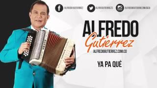 Video Ya Pa Que (Audio) de Alfredo Gutierrez