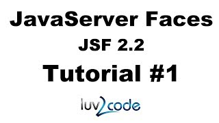 JSF Tutorial #1 - Java Server Faces Tutorial (JSF 2.2) - Introduction