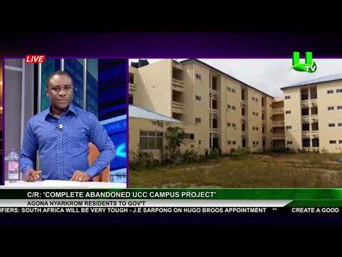 Complete Abandoned UCC Campus Project - Agona Nyarkrom Residents To Gov't