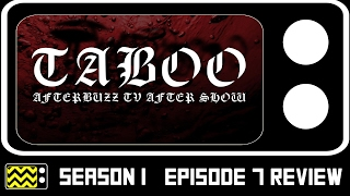 Taboo Season 1 Episode 7 Review & After Show | AfterBuzz TV