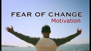 FEAR OF CHANGE MOTIVATION (NEW MINDSET)