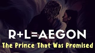 Game of Thrones/ASOIAF Theories |R+L=Aegon | The Prince that was Promised | New and Improved Edition
