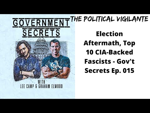 Election Aftermath, Top 10 CIA Backed Fascists   Gov't Secrets Ep  015